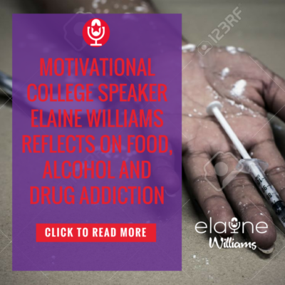 Motivational College Speaker Elaine Williams Reflects on Food, Alcohol and Drug Addiction